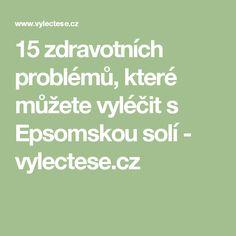 15 zdravotních problémů, které můžete vyléčit s Epsomskou solí - vylectese.cz