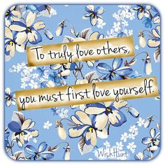 To truly love others, you must first love yourself.