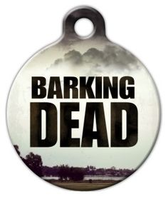For four-legged fans of the Walking Dead series, we're happy to share a moniker that they can let the world know with-- the 'Barking Dead' tag!