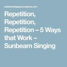 Repetition, Repetition, Repetition – 5 Ways that Work – Sunbeam Singing