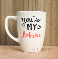 You're My Lobster, Ceramic Coffee Mug, Hand Painted, Funny Quote, Coffee Lover, Coffee Addict, Friends Tv Show by LeMarigny on Etsy https://www.etsy.com/listing/225548152/youre-my-lobster-ceramic-coffee-mug-hand