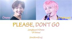 SHINee's Jonghyun and Onew - Please Don't go [Han Rom Eng] Color Coded L... We Will Never Forget, Always Love You, Cry A River, Shinee Albums, Color Coded Lyrics, Please Dont Go, Shinee Jonghyun, Old Song, Rest In Peace