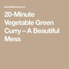 I LOVE a good curry dish. They are so warm and comforting, packed full of interesting flavors, and. Vegetable Green Curry, Best Curry, Coconut Milk Curry, Curry Dishes, How To Cook Rice, How To Eat Better, Curry Paste, Peppers And Onions, Beautiful Mess
