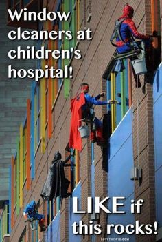 window cleaning at a childrens hopital children picture quotes super heroes
