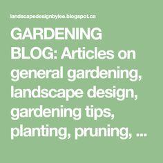 GARDENING BLOG: Articles on general gardening, landscape design, gardening tips, planting, pruning, garden maintenance, specialty gardens and more.