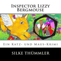 Inspector Lizzy Bergmouse: Ein Katz- und Maus-Krimi