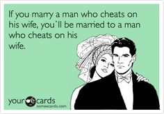 WHY DO WOMEN KEEP DOING THIS??? Because he was SOOOO good to his LAST wife? If you marry a man who cheats on his wife, you`ll be married to a man who cheats on his wife.