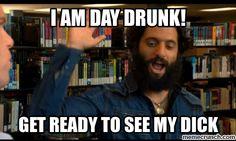 Raffi, The league. Day drunk.