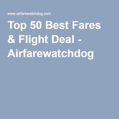 Top 50 Best Fares & Flight Deal - Airfarewatchdog