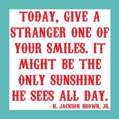 "I was reminded of this at the grocery store the other day after the checker and I shared our stories of woe. Before I left, he said, ""try to smile, you might surprise yourself into a better day."""