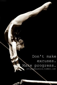 Don't make excuses. Make progress.
