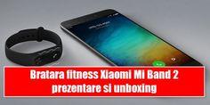 Bratara fitness Xiaomi Mi Band 2 prezentare si unboxing