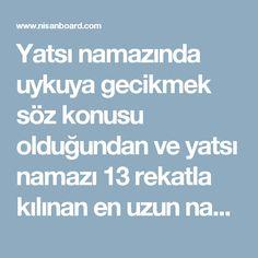 Yatsı namazında uykuya gecikmek söz konusu olduğundan ve yatsı namazı 13 rekatla kılınan en uzun namazlardan biri olduğundan yatsı namazının kılınması, nefisle mücadeleyi kazanmak anlamına gelmektedir. Yatsı namazından sonra okunacak dualar bu nedenle çok önemli olmaktadır,sizin günün yorgunluğu ile 13 rekat namaz kılıp,uykunuzdan feragat ederek kıldığınız namazları Allah C.C mükafatsız bırakmayacaktır,bu yüzden yatsı namazından ve sabah namazlarından sonra kalbinizi Allaha yatırarak içten…