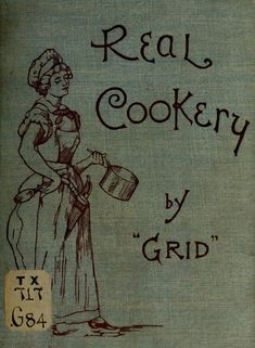 Real Cookery By Grid - - (archive) Old Recipes, Vintage Recipes, Cookbook Recipes, Online Cookbook, Vintage Cooking, Old Fashioned Recipes, Recipe Sites, Vintage Cookbooks, Classic Books