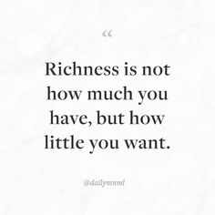 """Richness is not how much you have but how little you want.""    Feel free to share our posts with anyone you'd like.  You can also find us here: dailymnml.com Twitter: @dailymnml    Tags: #dailymnml #minimalism #quote #quotes #minimal #minimalist #minimalistic #minimalquote #minimalzine #minimalmood #minimalove #lessismore #simple #simplelife #simpleliving #simplicity #instaminim #stoicism #goodlife #inspiration #motivation #slowlife #slowliving #mindfulness #love #wisdom #mnml…"