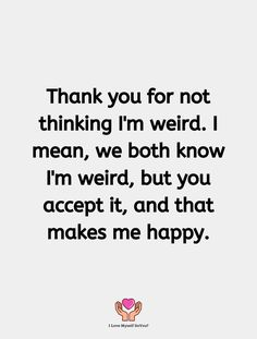 Thank You For Loving Me, Popular Quotes, Im Crazy, Make Me Happy, Weird, Love, Math, Sayings, Wedding