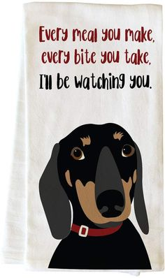 One Bella Casa Dachshund Every Meal You Make Tea Towel by Ginger Oliphant Dachshund Quotes, Dachshund Gifts, Funny Dachshund, Dachshund Love, Cat Quotes, Animal Quotes, Funny Quotes, Cute Puppies, Cute Dogs