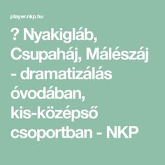 ▶ Nyakigláb, Csupaháj, Málészáj - dramatizálás óvodában, kis-középső csoportban - NKP Kindergarten Crafts, Children, Kids, Classroom, Education, School, Creative, Projects, Class Room