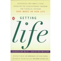 "Getting a Life: Strategies for Simple Living Based on the Revolutionary Program for Financial Freedom, ""Your Money or Your Life"""
