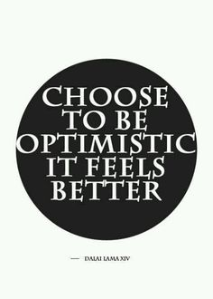 Choose to be optimistic. It feels better. dalai lama quote...