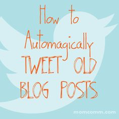 How to Automatically Tweet Old Blog Posts... for Wordpress blogs from {Momcomm.com}