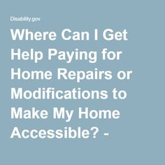 Where Can I Get Help Paying for Home Repairs or Modifications to Make My Home Accessible? - Disability.gov