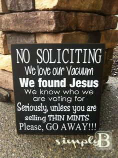 "No Soliciting Sign by SimplyBSignsnSuch on Etsy, $16.00  I need this one! The one at the front door now, sinply reads, ""NO SOLICITING""  For some reason, all the solicitors in the area see the current sign as an invitation!"