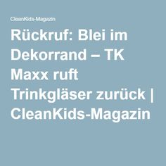 Rückruf: Blei im Dekorrand – TK Maxx ruft Trinkgläser zurück | CleanKids-Magazin
