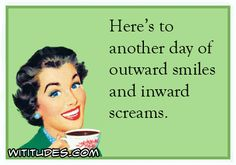 420x294xanother-day-outward-smiles-inward-screams-ecard.jpg.pagespeed.ic.uHfhwgdM3N.webp (420×294)