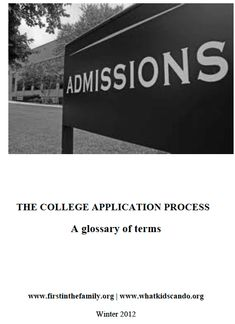 Glossary of Terms: The College Application Process http://www.firstinthefamily.org/highschool/Downloads_files/Glossary%20of%20College%20Application%20Terms.PDF