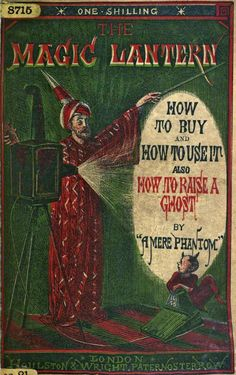 The Magic Lantern, How to Buy and How to Use It, Also How to Raise a Ghost, 1866