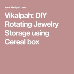 Vikalpah: DIY Rotating Jewelry Storage using Cereal box