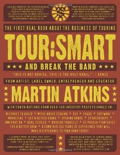 Tour:Smart: And Break the Band by Martin Atkins. $17.11. Save 43% Off!. http://yourdailydream.org/showme/dpdqc/0d9q7c9e7z3b1u3n0r5k.html. Author: Martin Atkins. Publisher: Chicago Review Press; 1 edition (September 1, 2007). Publication Date: September 1, 2007. Frompacking the right equipment to keeping enough gas in the tank to get home, every aspect of making a successful tour with a band is addressed in this comprehensive guide. More than 100 luminaries ...