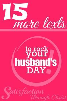 15 More Texts to Rock Your Husband's Day!   Satisfaction Through Christ   Looking for ways to encourage your hubby or make sure your spouse know how much you love him? This post has some great ideas. Don't forget to check out the original for 30 more texting ideas!