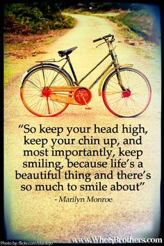 """So keep your head up high, keep your chin up, and most importantly, keep smiling, because life's a beauitful thing and there's so much to smile about."" Marilyn Monroe #quote #inspiration #cycling"
