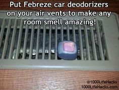 Febreeze car deodorizers on your air vents at home to make that room smell amazing!