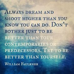 """41 Incredibly Powerful Quotes - """"Always dream and shoot higher than you know you can do. Don't bother just to be better than your contemporaries or predecessors. Try to be better than yourself."""" - A powerful quote by William Faulkner Gandhi Quotes, Wisdom Quotes, Quotes To Live By, Life Quotes, Very Inspirational Quotes, Amazing Quotes, Motivational, William Faulkner Quotes, Tips & Tricks"""