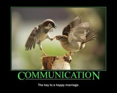 COMMUNICATION. The key to a happy marriage.