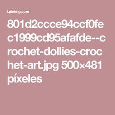 801d2ccce94ccf0fec1999cd95afafde--crochet-dollies-crochet-art.jpg 500×481 píxeles
