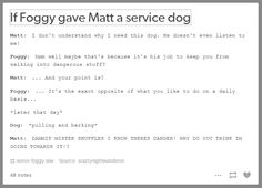 Best thing about this: Foggy named it Mister Snuffles and Matt wENT ALONG WITH…