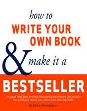 HOW TO WRITE YOUR OWN BOOK AND MAKE IT A BEST SELLER BY RACHAEL BERMINGHAM