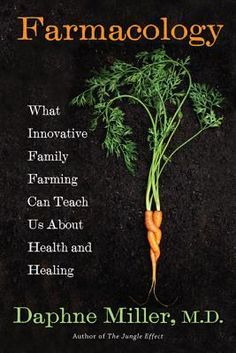 Farmacology: What Innovative Family Farming Can Teach Us About Health and Healing | Good Reads