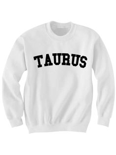 TAURUS SWEATSHIRT TEAM TAURUS SHIRT ZODIAC SIGN SHIRTS COOL SHIRTS HIPSTER CLOTHES GIFTS FOR TEENS BIRTHDAY GIFTS CHRISTMAS  [TAURUS]  Color Options: White, Black, Grey Sizes: xs-XL (Anything 2X & over requires additional pricing)   PLEASE READ:   Made with 100% cotton. Digitally printed w...