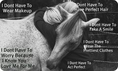 Too true, I love this!  I have cried around my horse and he just rests his head apron my shoulder <3