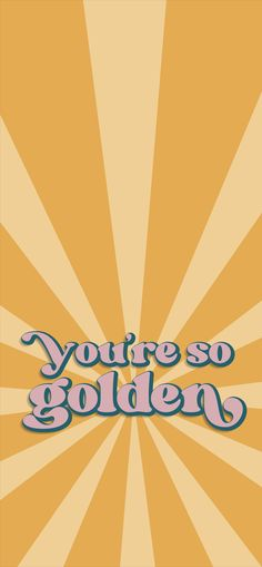 You're so Golden mobile background
