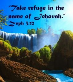 """Take refuge in the name of Jehovah"" Zeph 3:12"