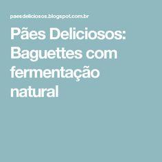 Pães Deliciosos: Baguettes com fermentação natural
