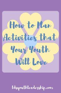 Want to plan activities that your LDS young men or young women will love? Click the link to learn my secret.