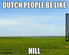 Dutch People Be Like - http://controversialhumor.com/dutch-people-be-like/