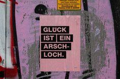 GLÜCK IST EIN ARSCHLOCH. HAPPINESS IS AN ASSHOLE. Köln, Deutschland, Foto: strassenstriche.net